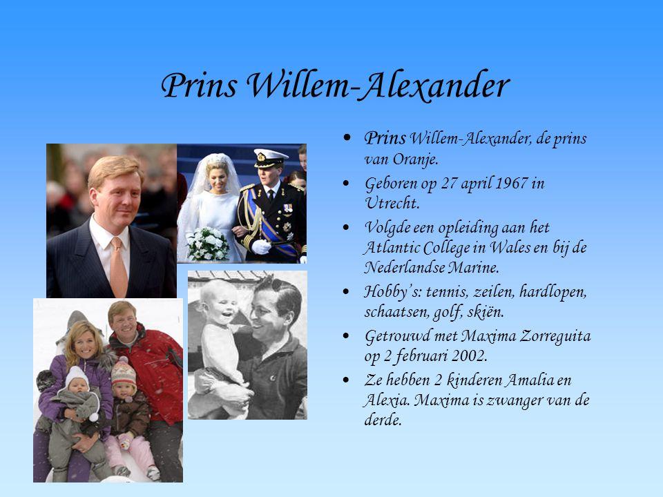 Prins Willem-Alexander Prins Willem-Alexander, de prins van Oranje. Geboren op 27 april 1967 in Utrecht. Volgde een opleiding aan het Atlantic College