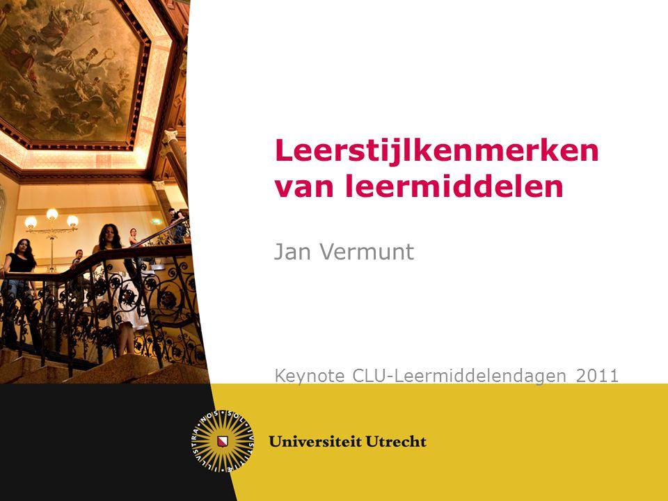 Leerstijlkenmerken van leermiddelen Jan Vermunt Keynote CLU-Leermiddelendagen 2011