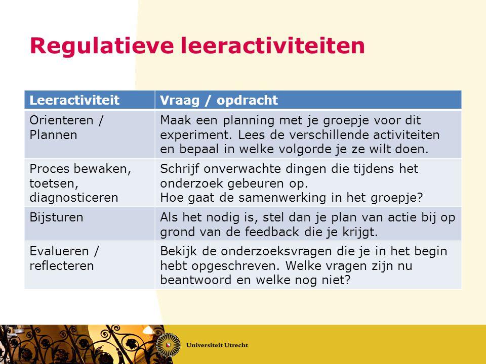 Regulatieve leeractiviteiten LeeractiviteitVraag / opdracht Orienteren / Plannen Maak een planning met je groepje voor dit experiment. Lees de verschi