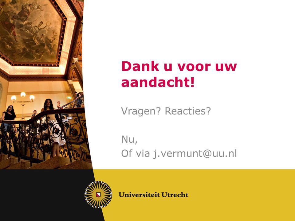 Dank u voor uw aandacht! Vragen? Reacties? Nu, Of via j.vermunt@uu.nl