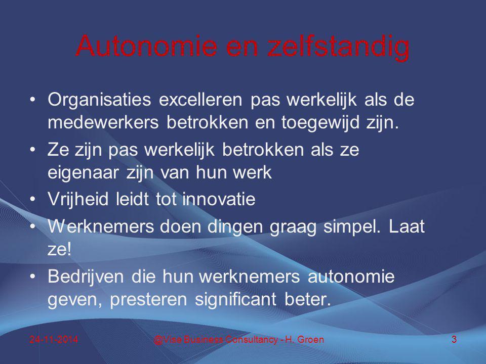 Autonomie en zelfstandig Organisaties excelleren pas werkelijk als de medewerkers betrokken en toegewijd zijn. Ze zijn pas werkelijk betrokken als ze