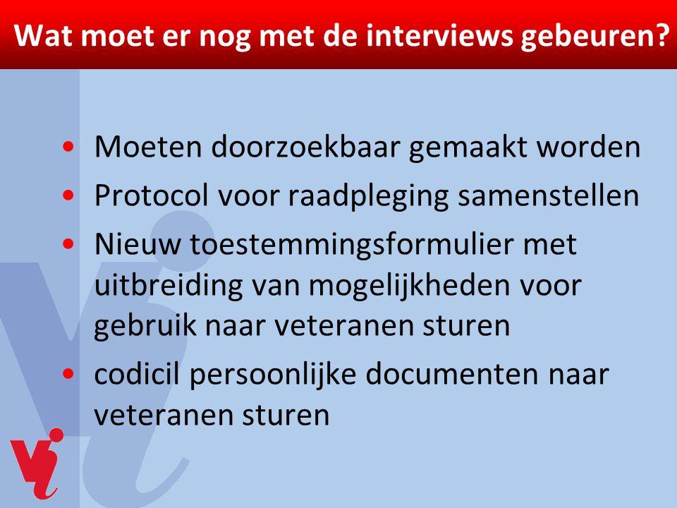 Wat moet er nog met de interviews gebeuren? Moeten doorzoekbaar gemaakt worden Protocol voor raadpleging samenstellen Nieuw toestemmingsformulier met