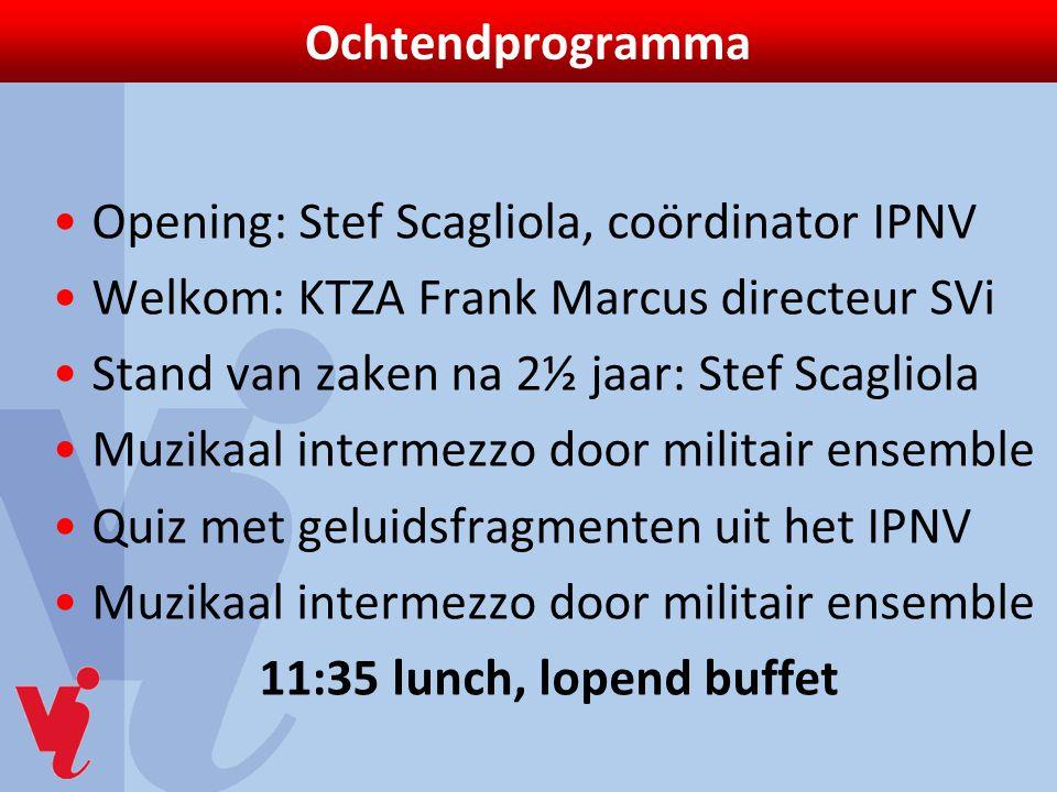 Ochtendprogramma Opening: Stef Scagliola, coördinator IPNV Welkom: KTZA Frank Marcus directeur SVi Stand van zaken na 2½ jaar: Stef Scagliola Muzikaal