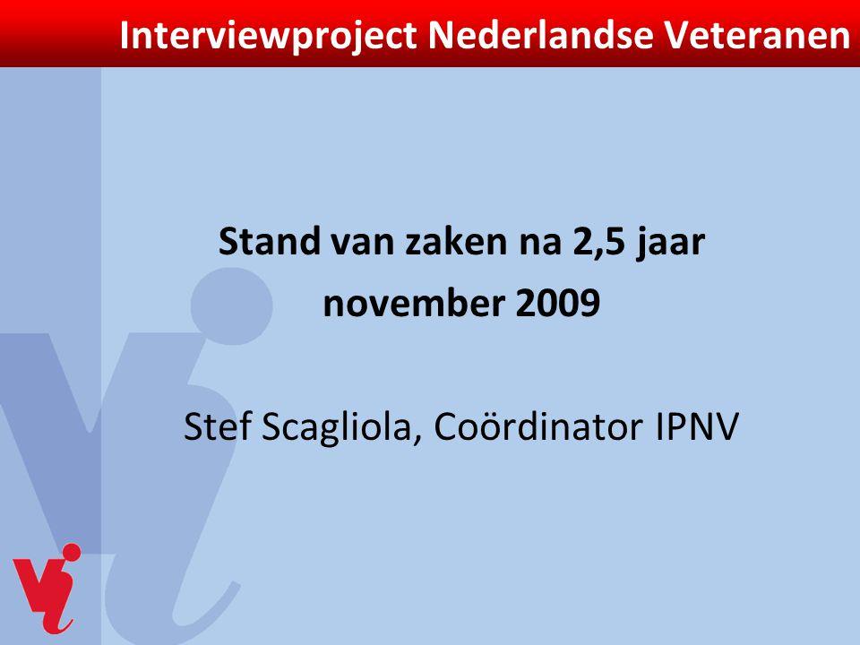 Interviewproject Nederlandse Veteranen Stand van zaken na 2,5 jaar november 2009 Stef Scagliola, Coördinator IPNV