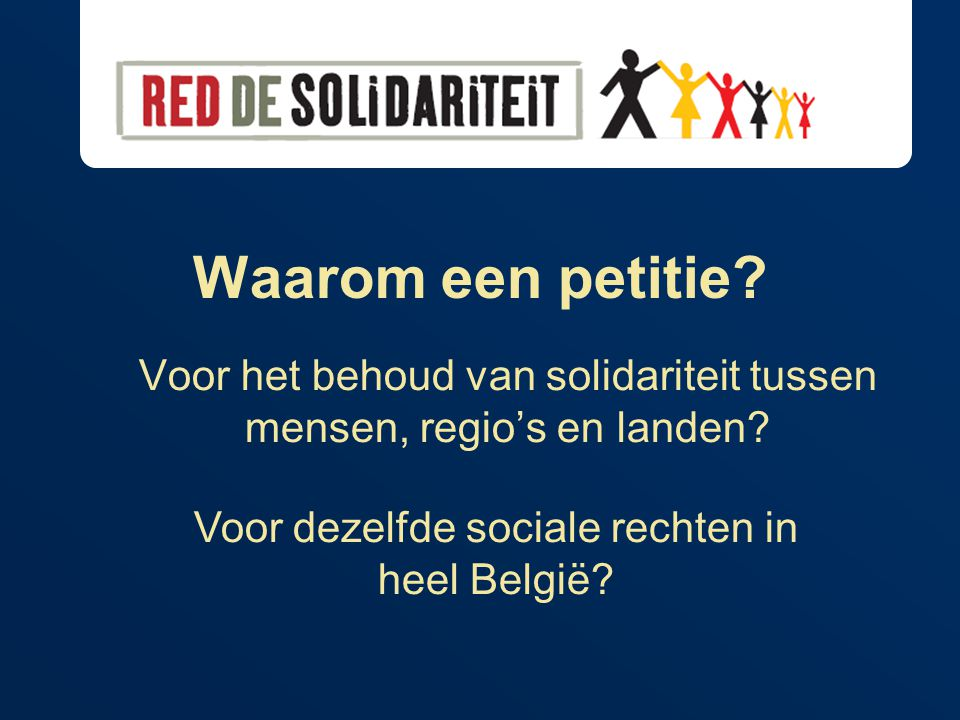 Waarom een petitie. Voor het behoud van solidariteit tussen mensen, regio's en landen.