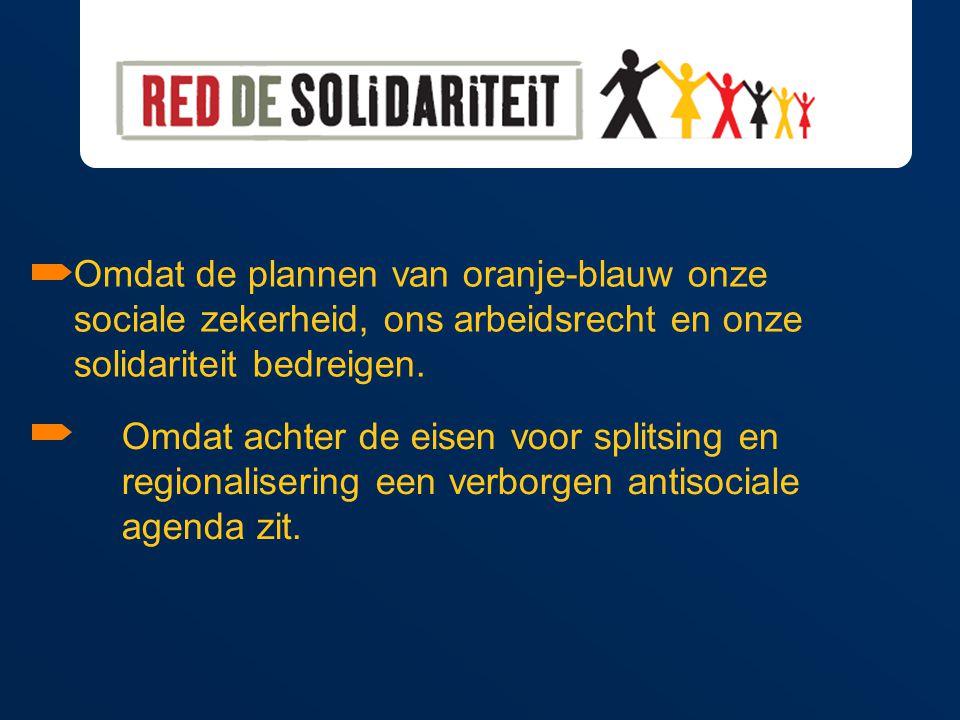 Omdat de plannen van oranje-blauw onze sociale zekerheid, ons arbeidsrecht en onze solidariteit bedreigen.