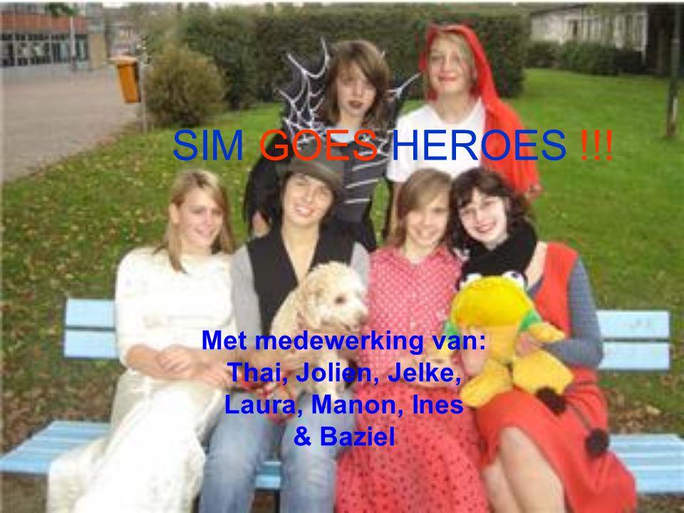 SIM GOES HEROES !!! Met medewerking van: Thai, Jolien, Jelke, Laura, Manon, Ines & Baziel