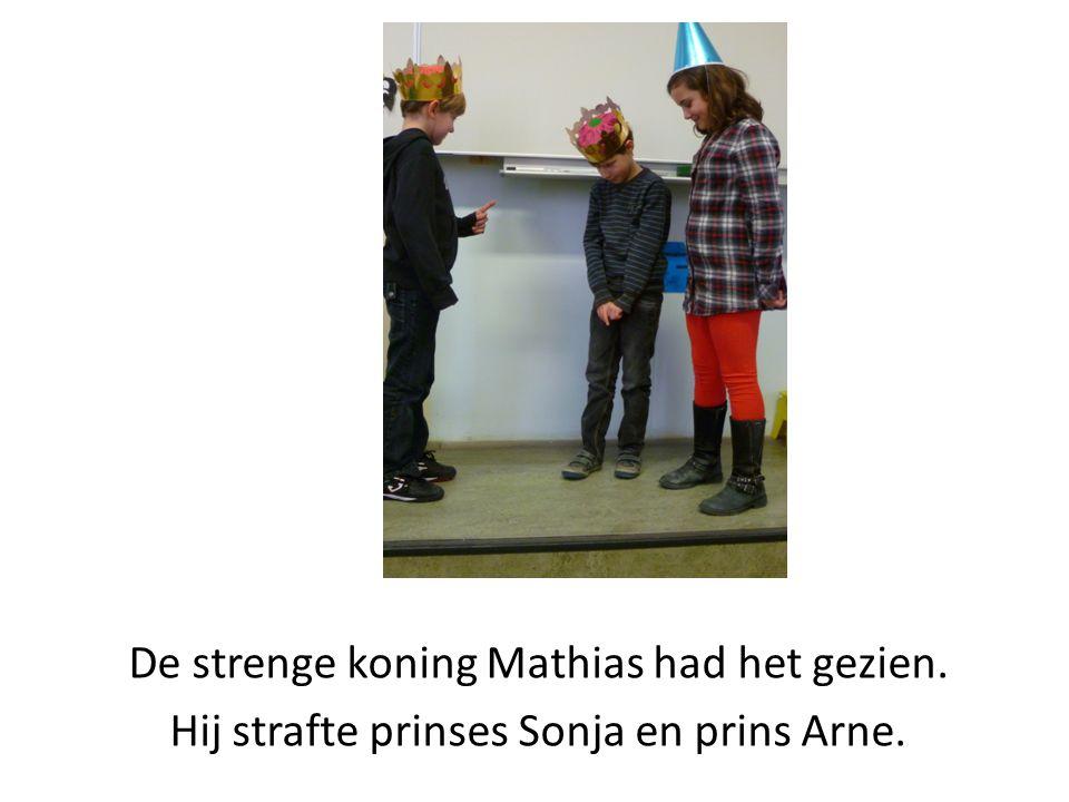 De strenge koning Mathias had het gezien. Hij strafte prinses Sonja en prins Arne.