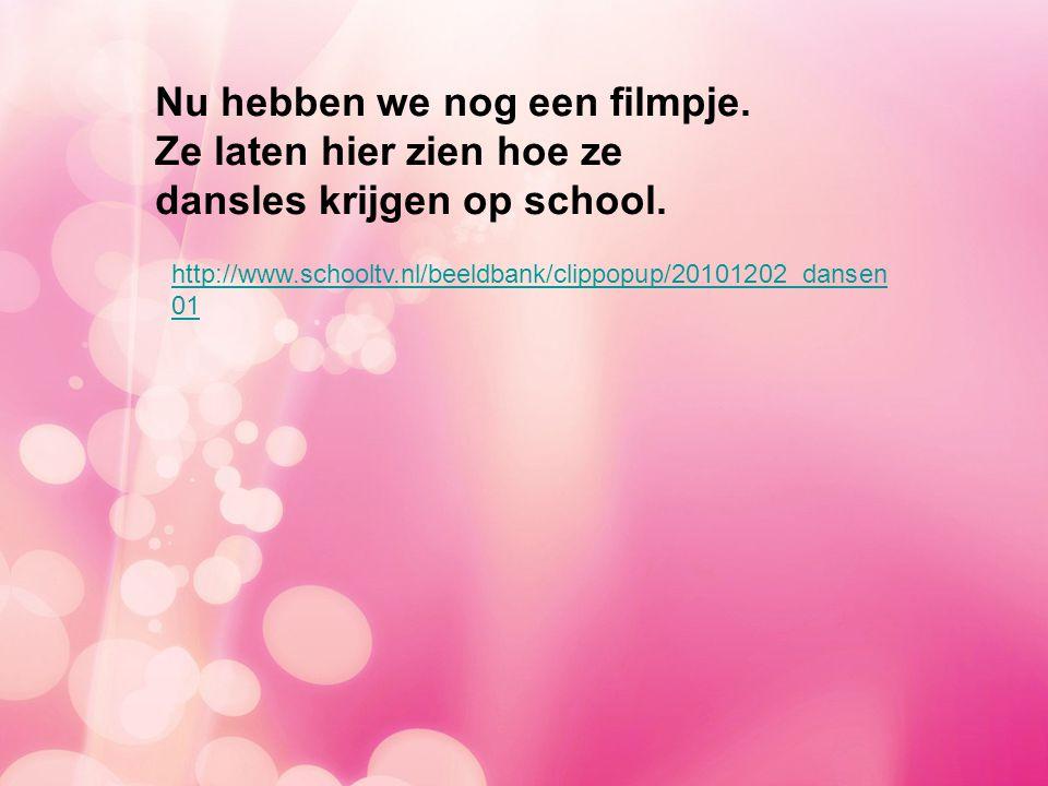 http://www.schooltv.nl/beeldbank/clippopup/20101202_dansen 01 Nu hebben we nog een filmpje.