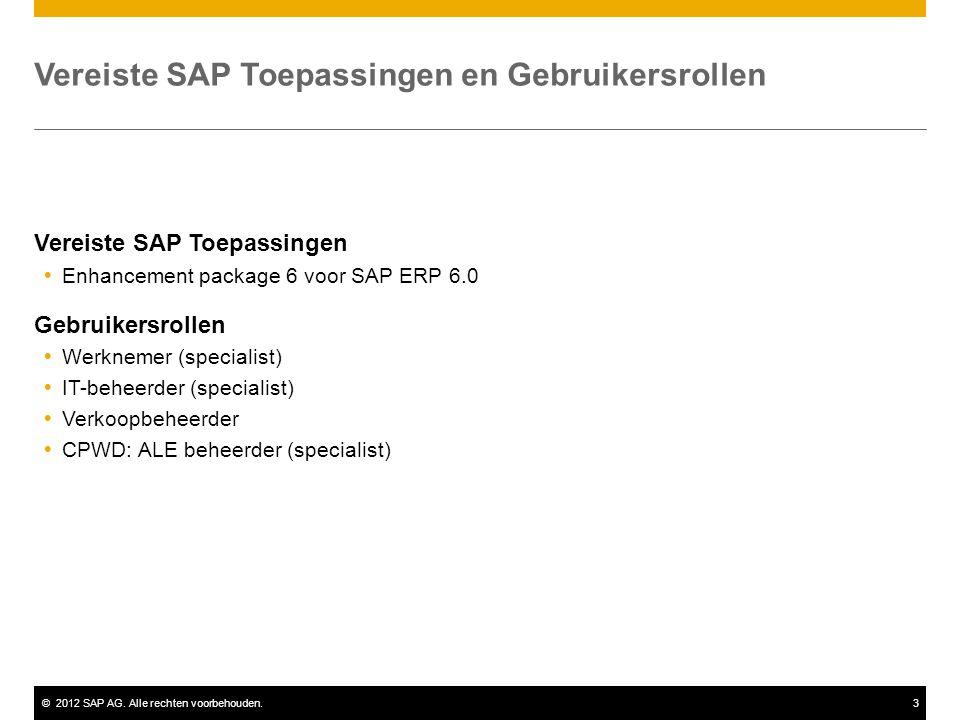 ©2012 SAP AG. Alle rechten voorbehouden.3 Vereiste SAP Toepassingen  Enhancement package 6 voor SAP ERP 6.0 Gebruikersrollen  Werknemer (specialist)