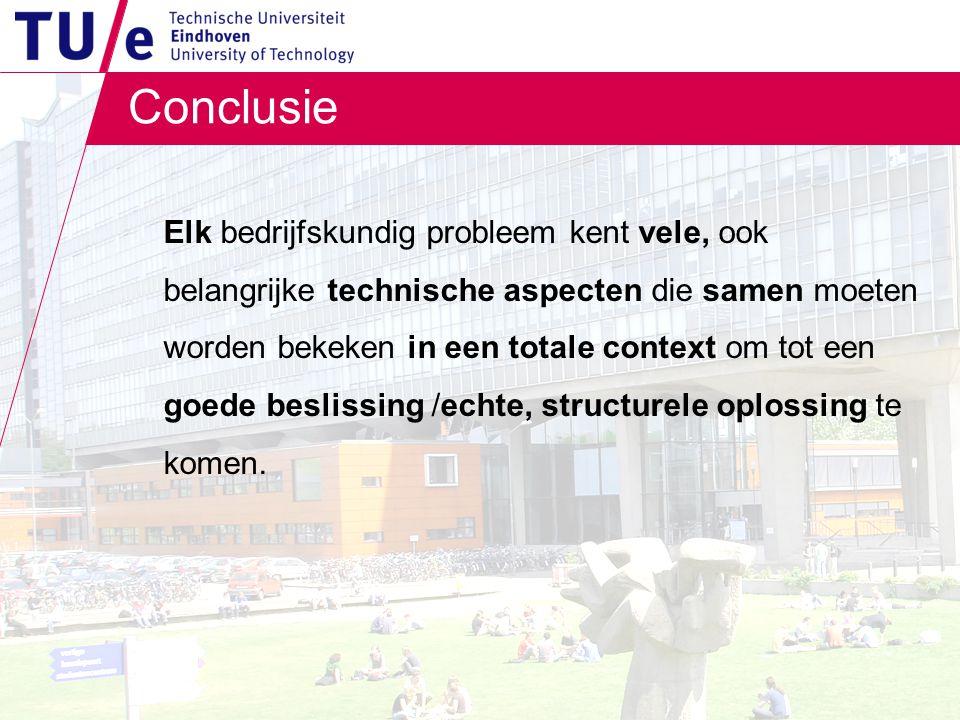 Conclusie Elk bedrijfskundig probleem kent vele, ook belangrijke technische aspecten die samen moeten worden bekeken in een totale context om tot een goede beslissing /echte, structurele oplossing te komen.