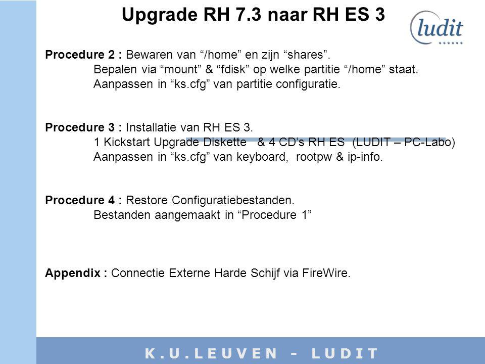 """K. U. L E U V E N - L U D I T Upgrade RH 7.3 naar RH ES 3 Procedure 2 : Bewaren van """"/home"""" en zijn """"shares"""". Bepalen via """"mount"""" & """"fdisk"""" op welke p"""