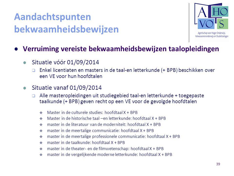 Aandachtspunten bekwaamheidsbewijzen Verruiming vereiste bekwaamheidsbewijzen taalopleidingen Situatie vóór 01/09/2014  Enkel licentiaten en masters
