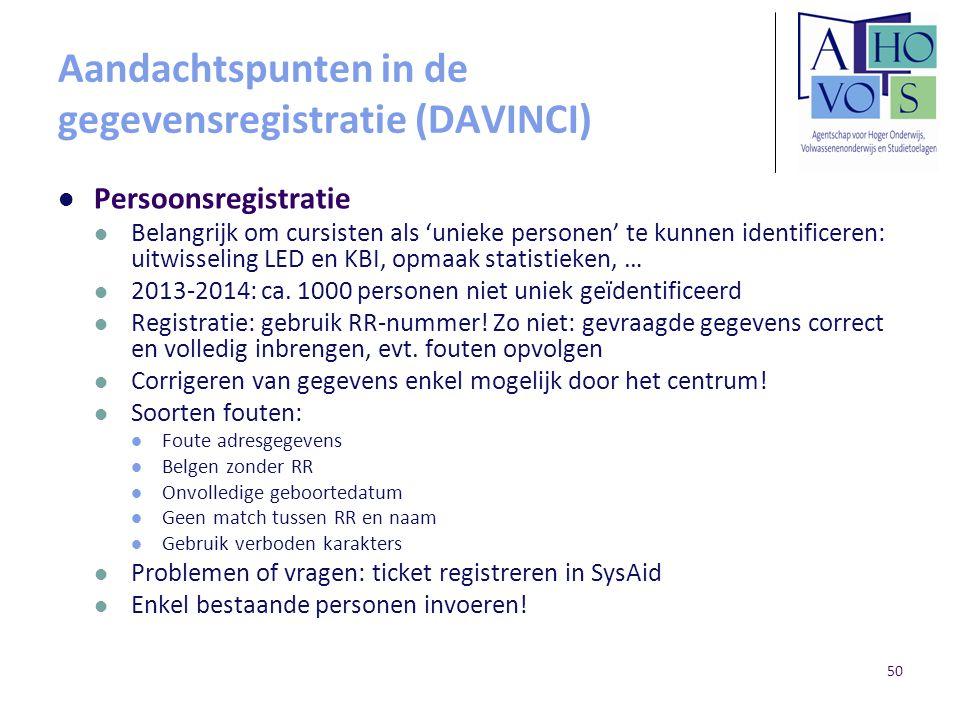 Aandachtspunten in de gegevensregistratie (DAVINCI) Persoonsregistratie Belangrijk om cursisten als 'unieke personen' te kunnen identificeren: uitwiss
