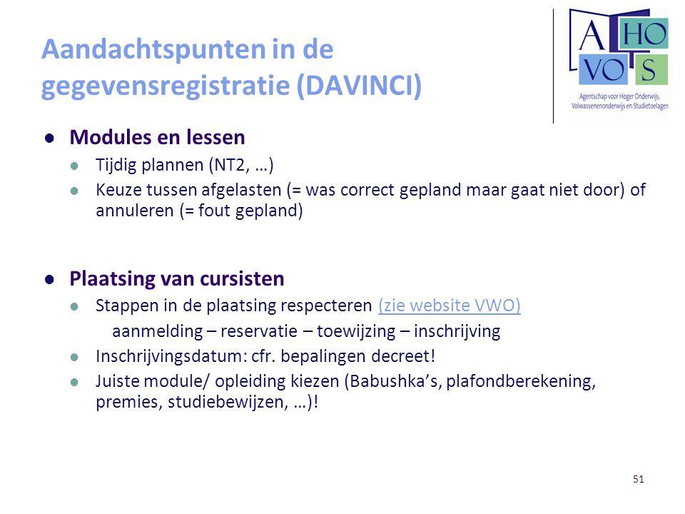 Aandachtspunten in de gegevensregistratie (DAVINCI) Modules en lessen Tijdig plannen (NT2, …) Keuze tussen afgelasten (= was correct gepland maar gaat