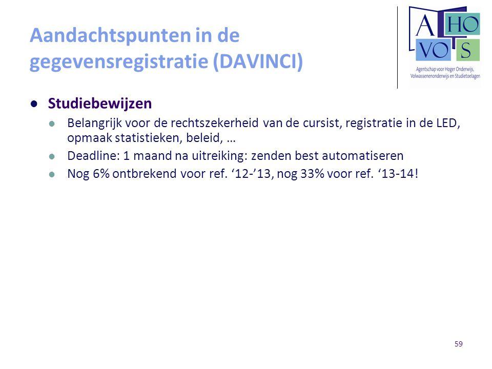 Aandachtspunten in de gegevensregistratie (DAVINCI) Studiebewijzen Belangrijk voor de rechtszekerheid van de cursist, registratie in de LED, opmaak st