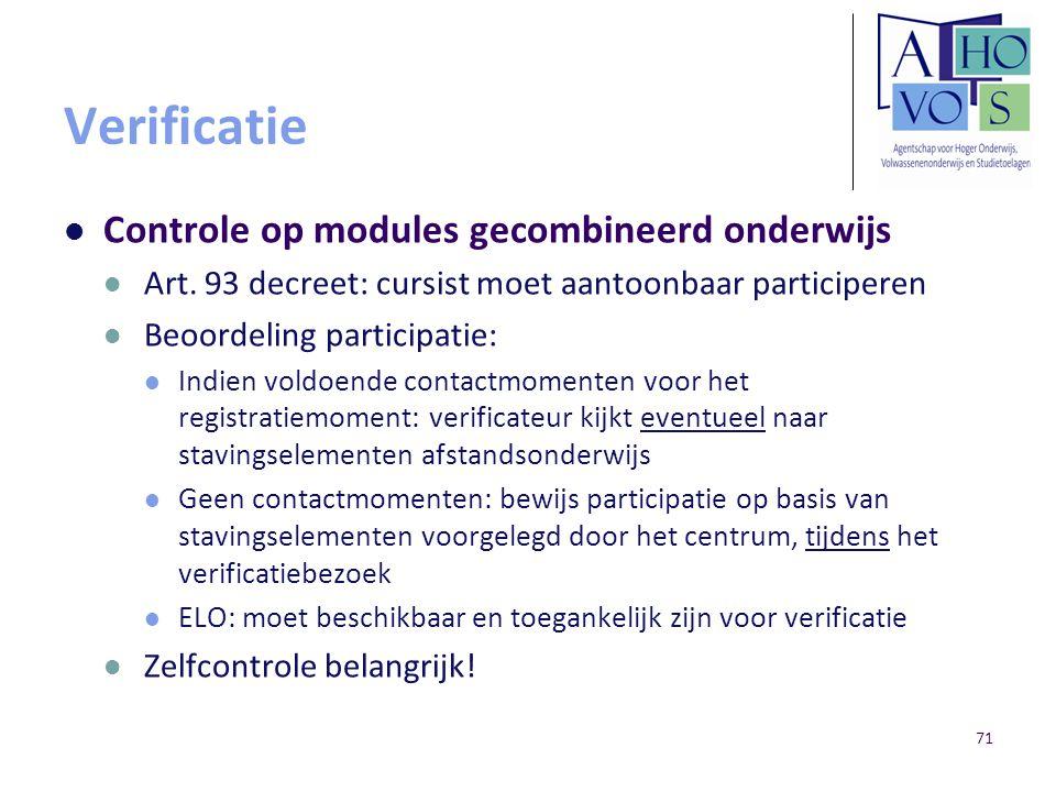 Verificatie Controle op modules gecombineerd onderwijs Art. 93 decreet: cursist moet aantoonbaar participeren Beoordeling participatie: Indien voldoen