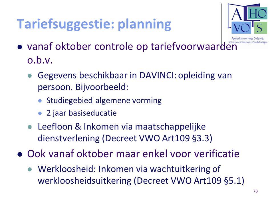 Tariefsuggestie: planning vanaf oktober controle op tariefvoorwaarden o.b.v. Gegevens beschikbaar in DAVINCI: opleiding van persoon. Bijvoorbeeld: Stu