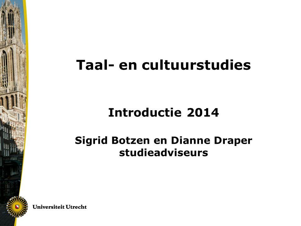 Taal- en cultuurstudies Introductie 2014 Sigrid Botzen en Dianne Draper studieadviseurs