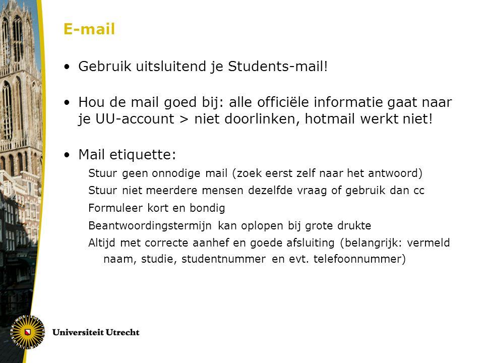 E-mail Gebruik uitsluitend je Students-mail! Hou de mail goed bij: alle officiële informatie gaat naar je UU-account > niet doorlinken, hotmail werkt
