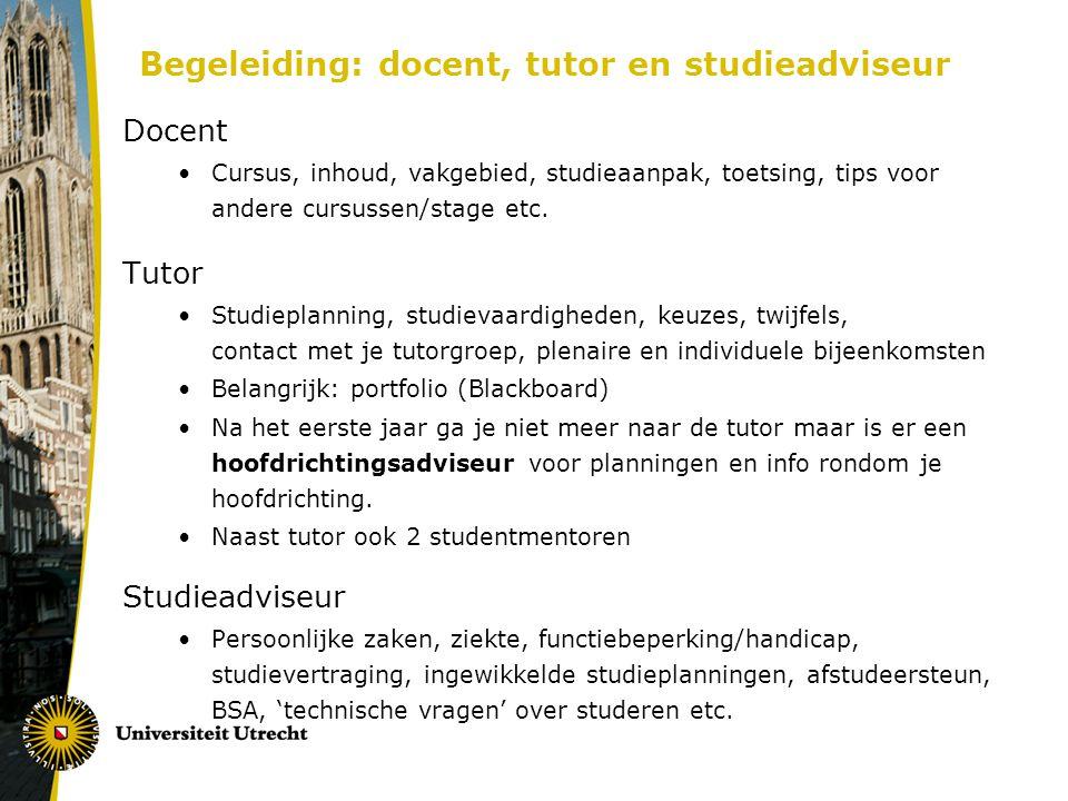 Begeleiding: docent, tutor en studieadviseur Docent Cursus, inhoud, vakgebied, studieaanpak, toetsing, tips voor andere cursussen/stage etc. Tutor Stu