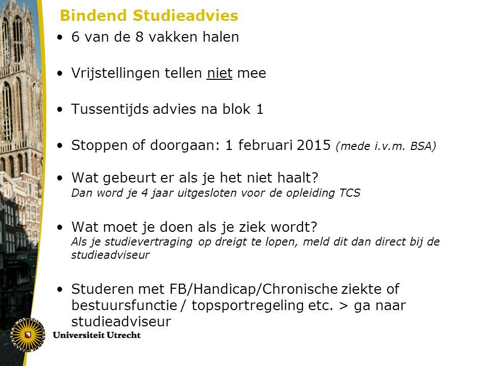Bindend Studieadvies 6 van de 8 vakken halen Vrijstellingen tellen niet mee Tussentijds advies na blok 1 Stoppen of doorgaan: 1 februari 2015 (mede i.