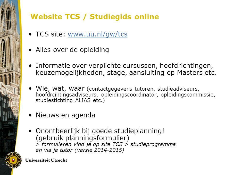 Website TCS / Studiegids online TCS site: www.uu.nl/gw/tcswww.uu.nl/gw/tcs Alles over de opleiding Informatie over verplichte cursussen, hoofdrichting