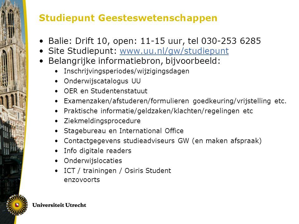 Studiepunt Geesteswetenschappen Balie: Drift 10, open: 11-15 uur, tel 030-253 6285 Site Studiepunt: www.uu.nl/gw/studiepuntwww.uu.nl/gw/studiepunt Bel