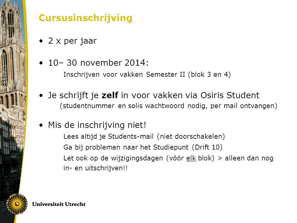 Cursusinschrijving 2 x per jaar 10– 30 november 2014: Inschrijven voor vakken Semester II (blok 3 en 4) Je schrijft je zelf in voor vakken via Osiris