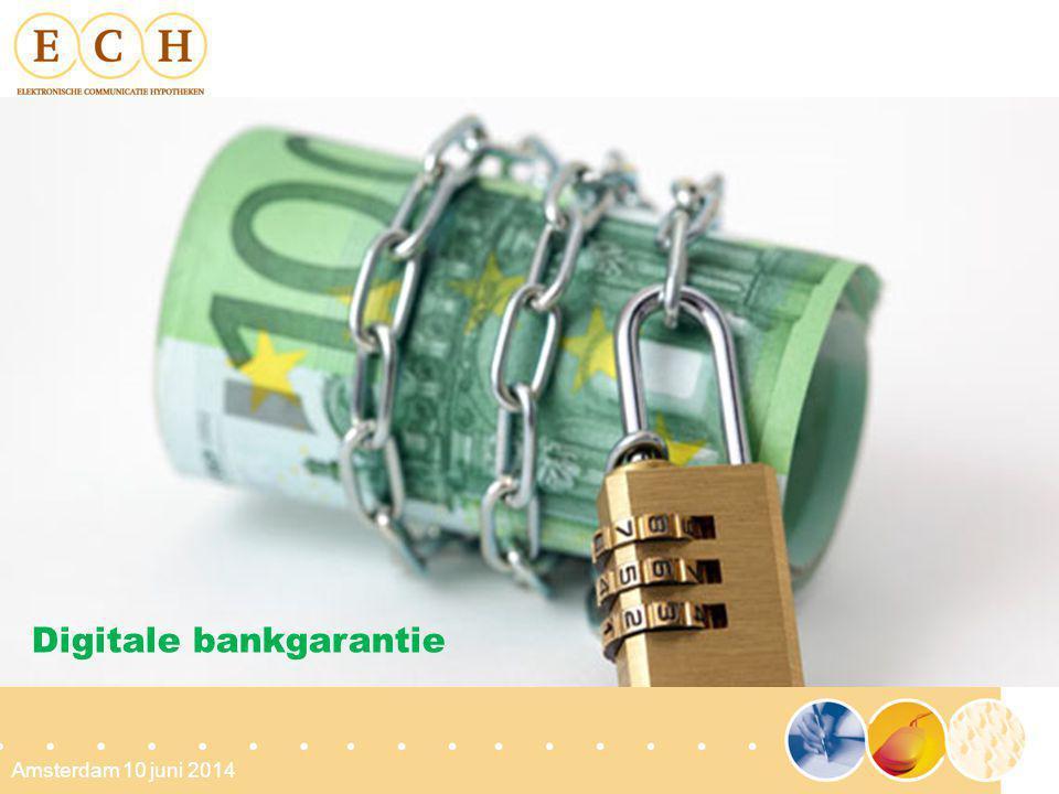 Amsterdam 10 juni 2014 Digitale bankgarantie