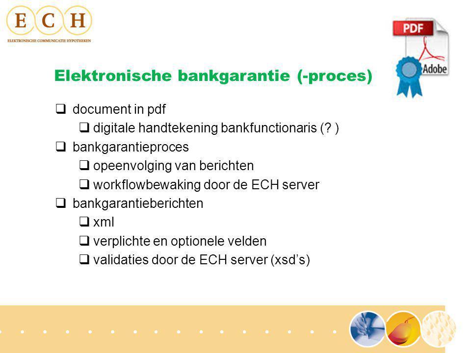  onafhankelijk van passeer- en aflosproces  bankgarantie naar overdragende notaris, niet per definitie passerende notaris  bankgarantie nog vóór passeeropdracht  door ECH aan te bieden als separate dienst (abonnement)  alert notaris via e-mail Elektronische bankgarantie (-proces)