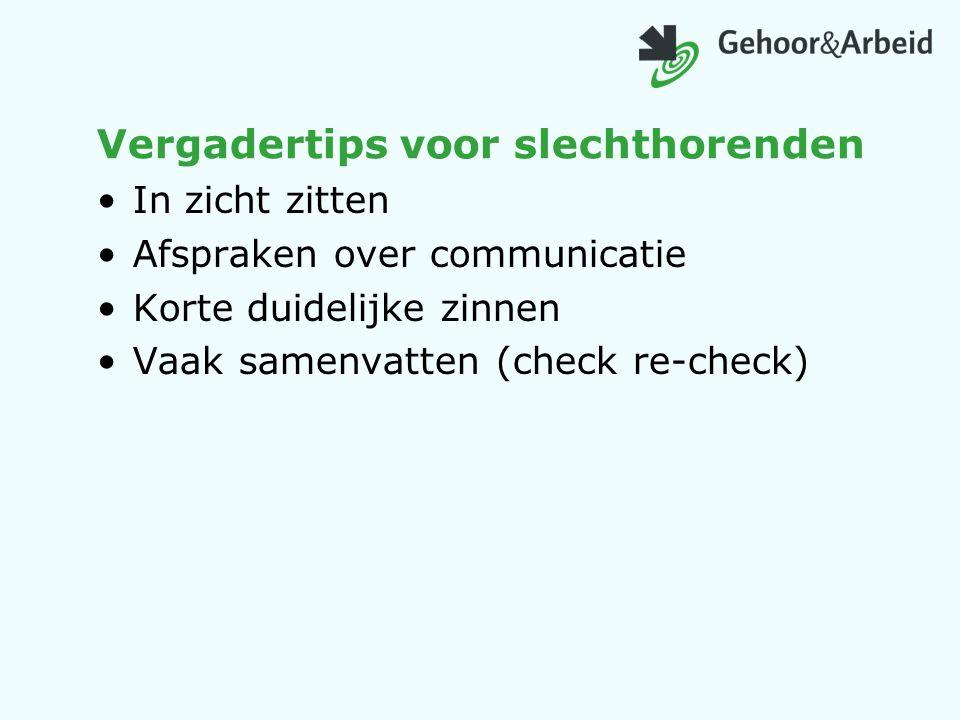 Vergadertips voor slechthorenden In zicht zitten Afspraken over communicatie Korte duidelijke zinnen Vaak samenvatten (check re-check)