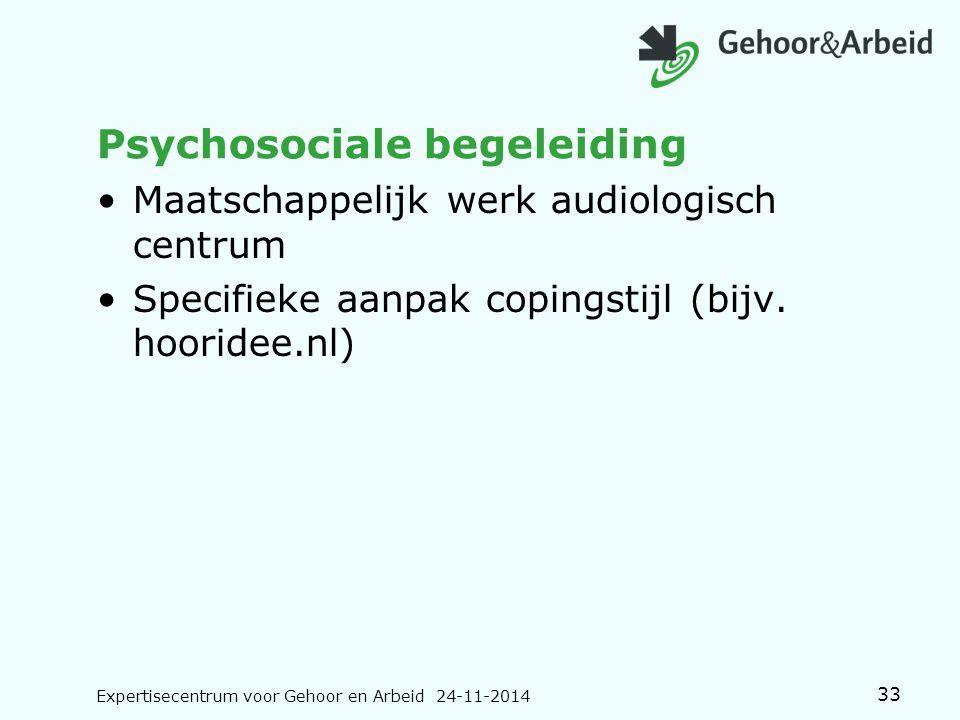 Psychosociale begeleiding Maatschappelijk werk audiologisch centrum Specifieke aanpak copingstijl (bijv. hooridee.nl) Expertisecentrum voor Gehoor en