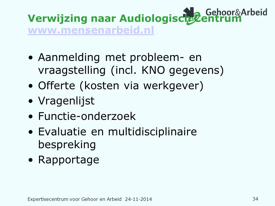 Expertisecentrum voor Gehoor en Arbeid 24-11-201434 Verwijzing naar Audiologisch Centrum www.mensenarbeid.nl www.mensenarbeid.nl Aanmelding met proble