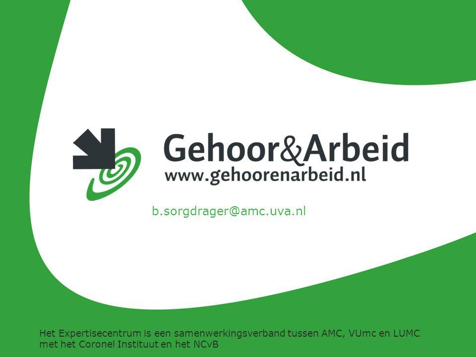 Expertisecentrum voor Gehoor en Arbeid 24-11-201436 b.sorgdrager@amc.uva.nl Het Expertisecentrum is een samenwerkingsverband tussen AMC, VUmc en LUMC