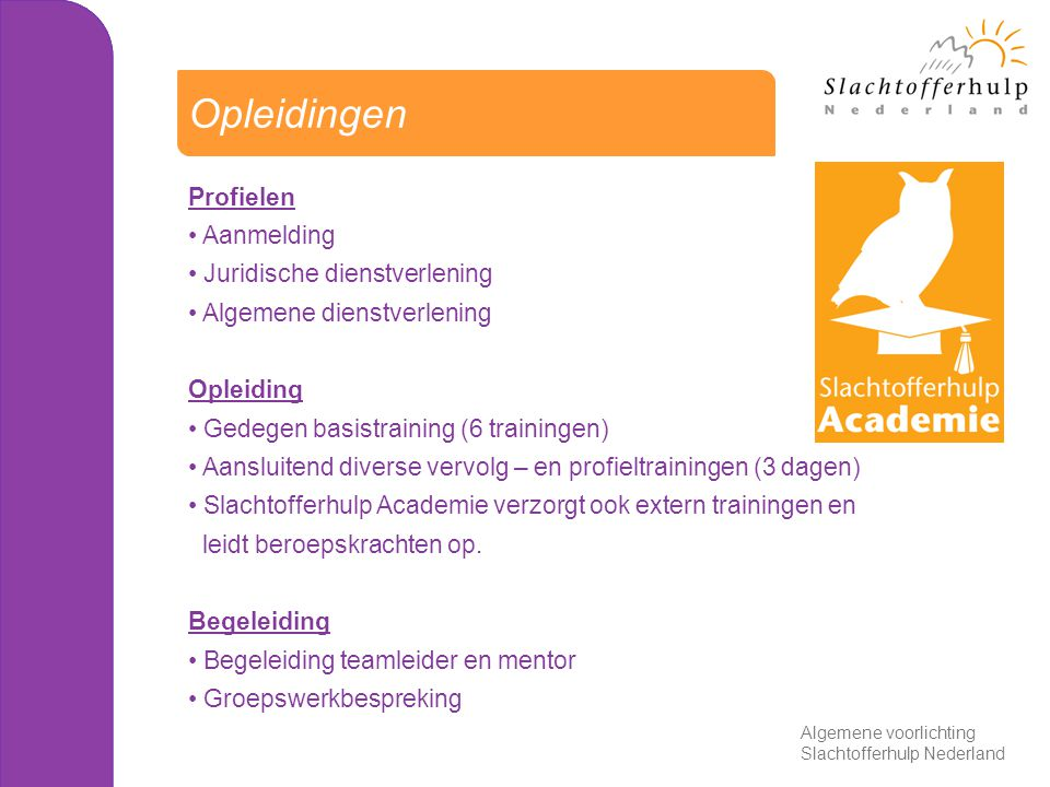 Profielen Aanmelding Juridische dienstverlening Algemene dienstverlening Opleiding Gedegen basistraining (6 trainingen) Aansluitend diverse vervolg –