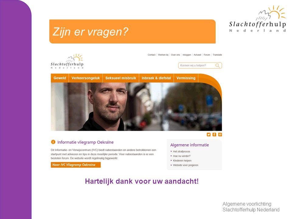 Hartelijk dank voor uw aandacht! Zijn er vragen Algemene voorlichting Slachtofferhulp Nederland