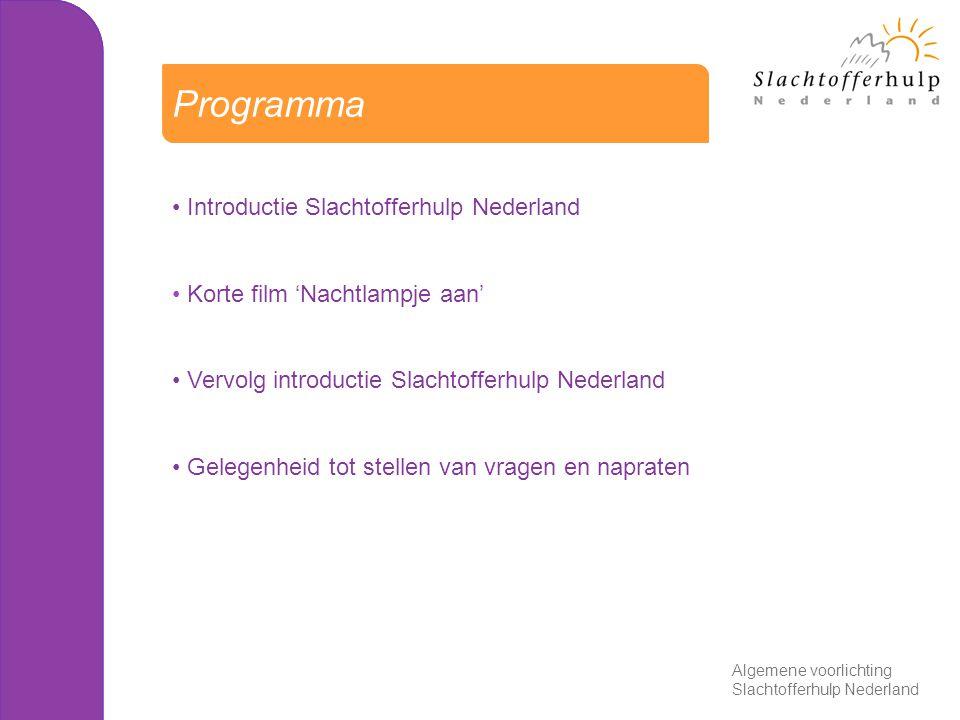 Introductie Slachtofferhulp Nederland Korte film 'Nachtlampje aan' Vervolg introductie Slachtofferhulp Nederland Gelegenheid tot stellen van vragen en napraten Programma Algemene voorlichting Slachtofferhulp Nederland