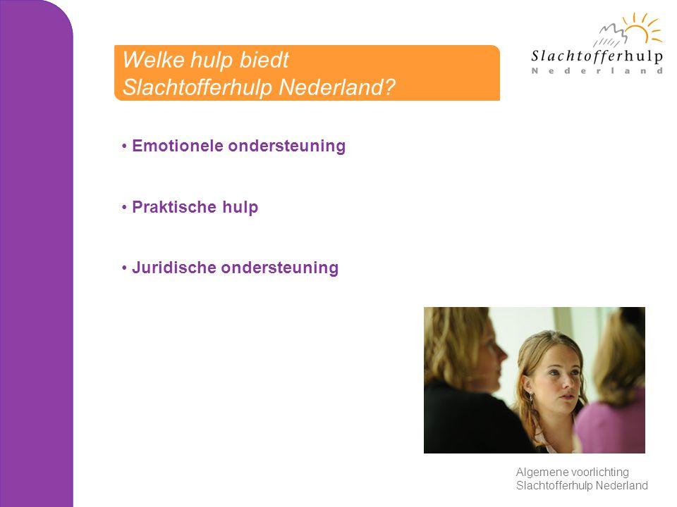 Emotionele ondersteuning Praktische hulp Juridische ondersteuning Welke hulp biedt Slachtofferhulp Nederland? Algemene voorlichting Slachtofferhulp Ne