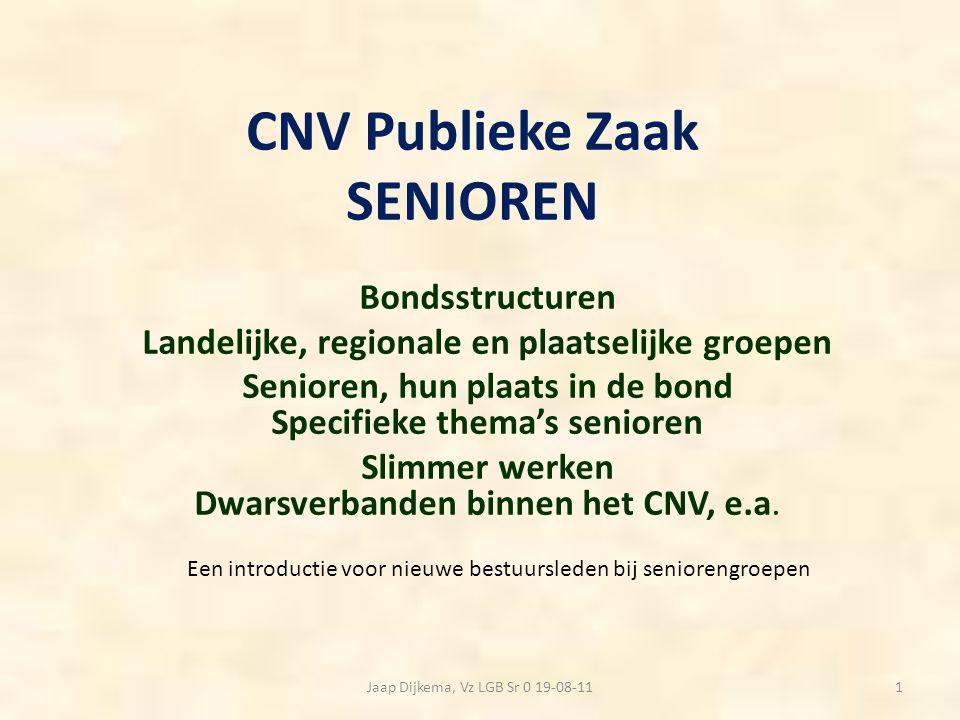 CNV Publieke Zaak SENIOREN Bondsstructuren Landelijke, regionale en plaatselijke groepen Senioren, hun plaats in de bond Specifieke thema's senioren S