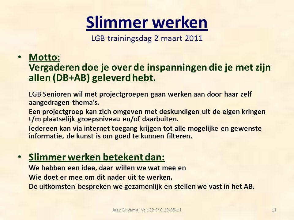 Slimmer werken LGB trainingsdag 2 maart 2011 Motto: Vergaderen doe je over de inspanningen die je met zijn allen (DB+AB) geleverd hebt. LGB Senioren w