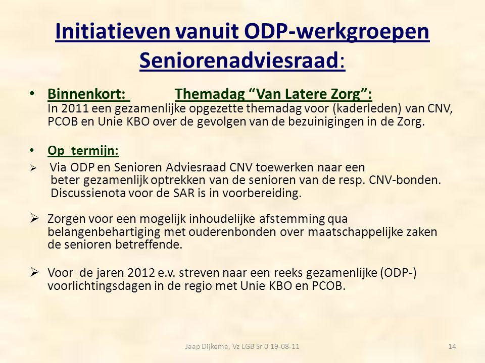 """Initiatieven vanuit ODP-werkgroepen Seniorenadviesraad: Binnenkort: Themadag """"Van Latere Zorg"""": In 2011 een gezamenlijke opgezette themadag voor (kade"""