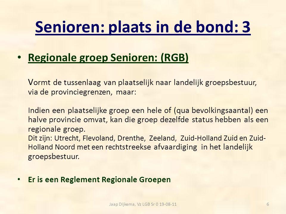 Senioren: plaats in de bond: 3 Regionale groep Senioren: (RGB) V ormt de tussenlaag van plaatselijk naar landelijk groepsbestuur, via de provinciegren