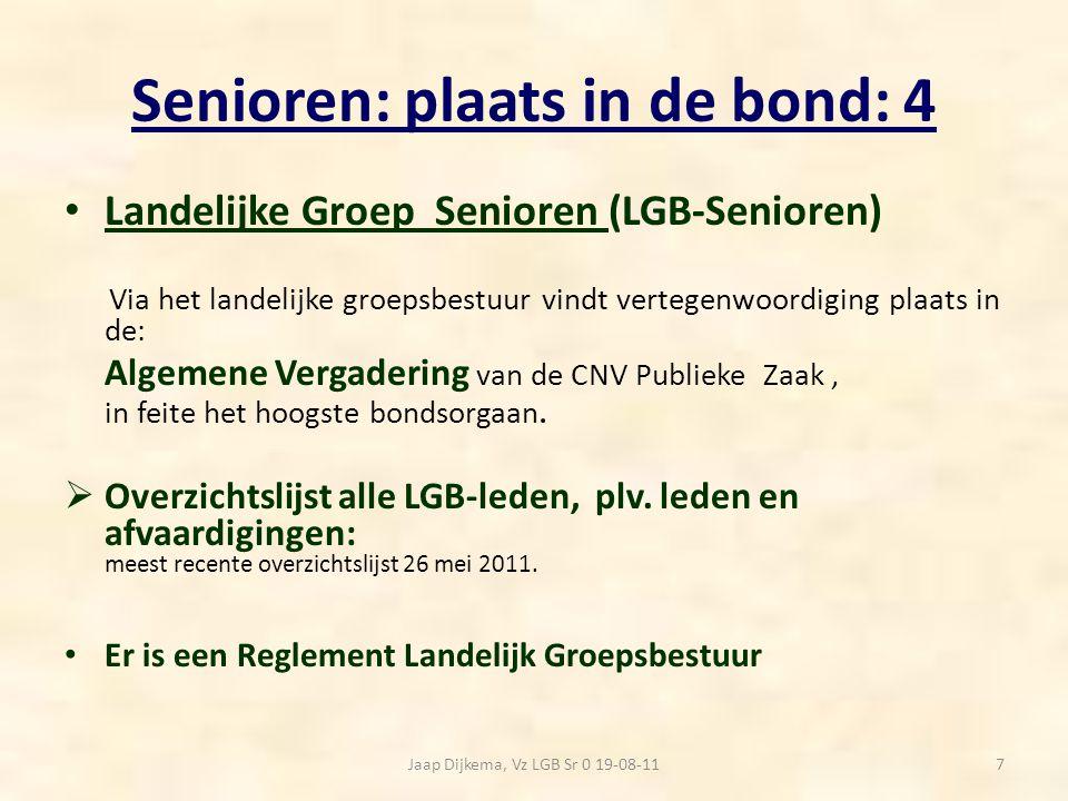 Senioren: plaats in de bond: 4 Landelijke Groep Senioren (LGB-Senioren) Via het landelijke groepsbestuur vindt vertegenwoordiging plaats in de: Algeme