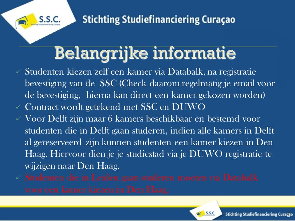 Studenten kiezen zelf een kamer via Databalk, na registratie bevestiging van de SSC (Check daarom regelmatig je email voor de bevestiging, hierna kan