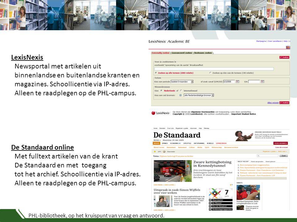 PHL-bibliotheek, op het kruispunt van vraag en antwoord. LexisNexis Newsportal met artikelen uit binnenlandse en buitenlandse kranten en magazines. Sc