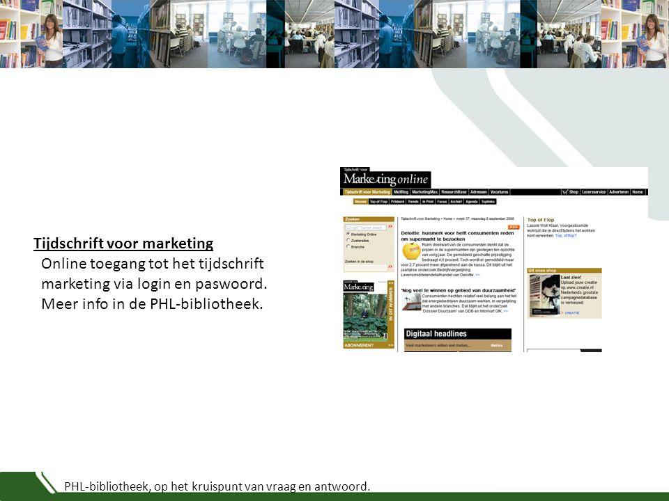 PHL-bibliotheek, op het kruispunt van vraag en antwoord. Tijdschrift voor marketing Online toegang tot het tijdschrift marketing via login en paswoord
