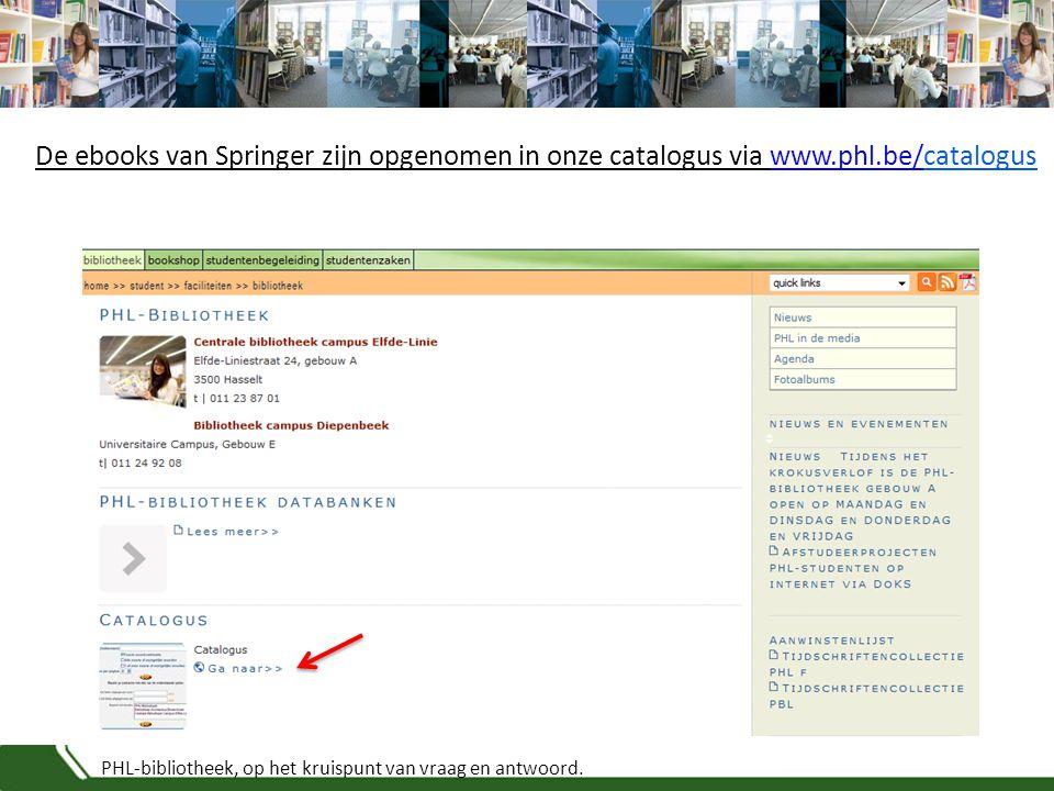 PHL-bibliotheek, op het kruispunt van vraag en antwoord. De ebooks van Springer zijn opgenomen in onze catalogus via www.phl.be/cataloguswww.phl.be/