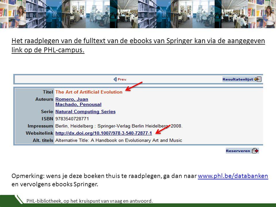 PHL-bibliotheek, op het kruispunt van vraag en antwoord. Het raadplegen van de fulltext van de ebooks van Springer kan via de aangegeven link op de PH