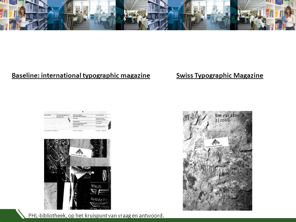 PHL-bibliotheek, op het kruispunt van vraag en antwoord. Baseline: international typographic magazineSwiss Typographic Magazine